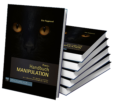 (Praxis-) Handbuch Manipulation: Das Handbuch für Theorie, Grundlagen und Praxiswissen rund um das Thema Manipulation und Einflussnahme.